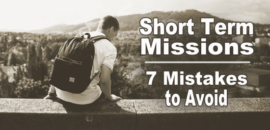 Short Term Missions, Mission Trip, Mistakes, Poor Planning, pitfalls to avoid