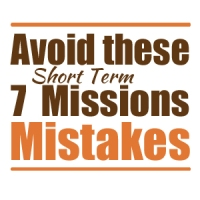 Short Term Missions Mistakes, List, 7 mistakes, missions, summer missions, youth missions
