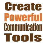 Create Powerful Communication Tools