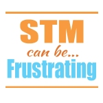 STM can be FRUSTRATING!