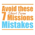 7 Short Term Missions Mistakes