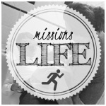 "The ""LIFE"" in ""Missions Life"""