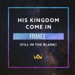 His Kingdom Come… in France